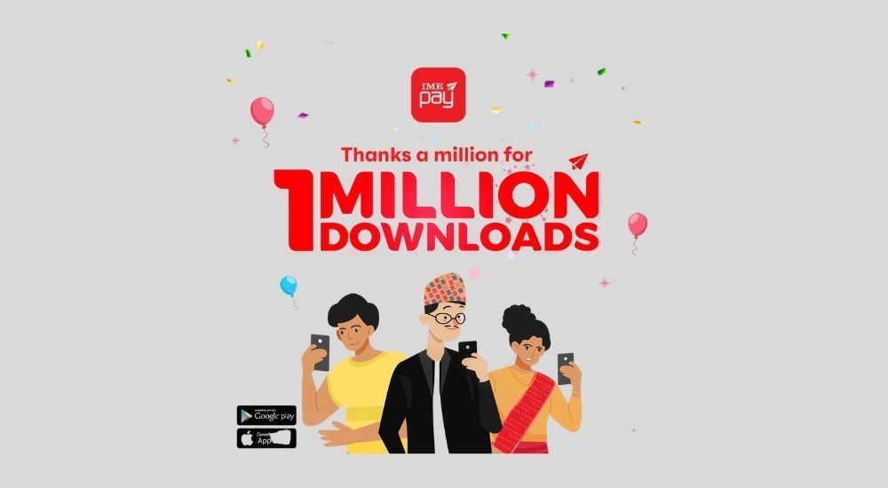 आइएमई पे एप डाउनलोड गर्ने सेवाग्राहीहरूको संख्या १० लाखभन्दा बढी पुगे